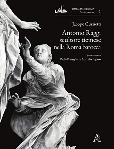 9788825535303: Antonio Raggi scultore ticinese nella Roma barocca
