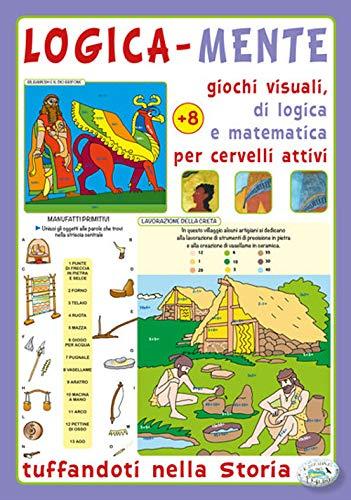 9788826203331: Logica-mente giochi visuali, di logica e matematica per cervelli attivi. Tuffandoti nella storia