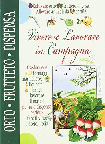 9788826203973: Vivere e lavorare in campagna. Orto frutteto dispensa cantina