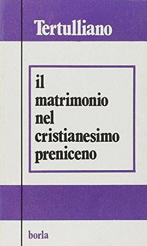 Il matrimonio nel cristianesimo preniceno. Ad uxorem-De: Tertulliano, Quinto S.