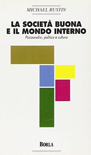 9788826310749: La società buona e il mondo interno. Psicoanalisi, politica e cultura