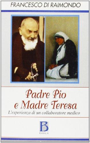 9788826314129: Padre Pio e madre Teresa. L'esperienza di un medico collaboratore