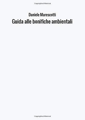 Guida alle bonifiche ambientali (Italian Edition): Marescotti, Daniele