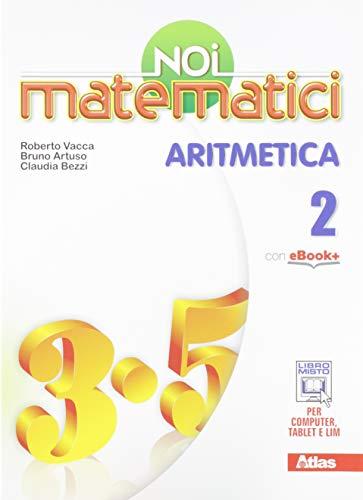 9788826817521: Noi matematici. Aritmetica. Per la Scuola media. Con e-book. Con espansione online (Vol. 2)
