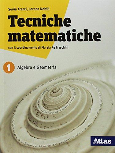 9788826818238: Tecniche matematiche. Con laboratorio per il recupero e ripasso. Per le Scuole superiori. Con ebook. Con espansione online. Algebra e geometria (Vol. 1)