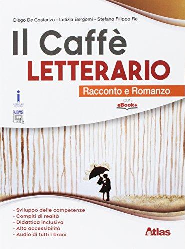 9788826819938: Il caffè letterario. Racconto e romanzo. Per le Scuole superiori. Con e-book. Con espansione online