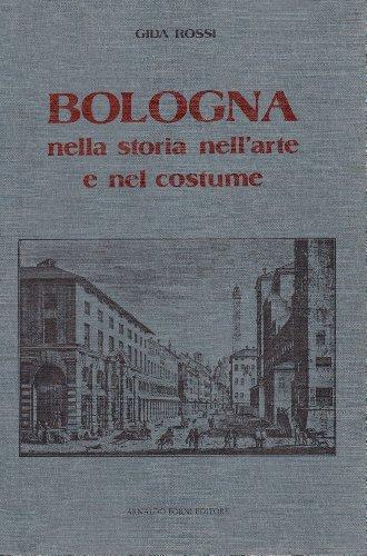 Bologna nella storia nell'arte e nel costume.: Rossi, Gida.