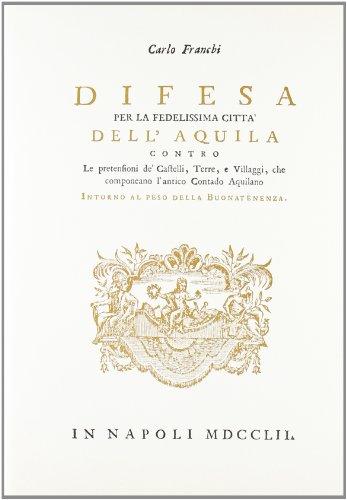 Difesa per la fedelissima città dell Aquila (rist. anast. Napoli, 1752): Carlo Franchi