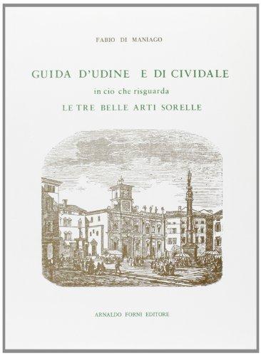 9788827113813: Guida d'Udine in ciò che riguarda le tre Belle Arti sorelle