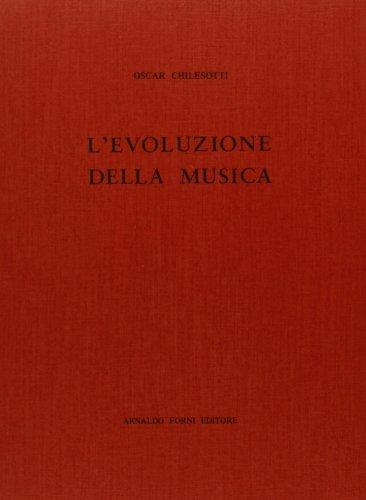 L evoluzione della musica (rist. anast. 1911): Oscar Chilesotti