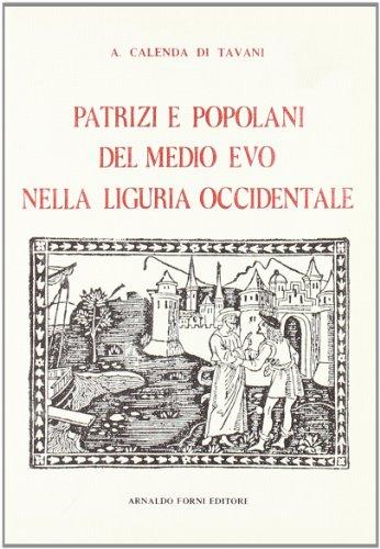 Patrizi e popolani del Medioevo nella Liguria (rist. anast. 1891-92): A. Calenda di Tavani