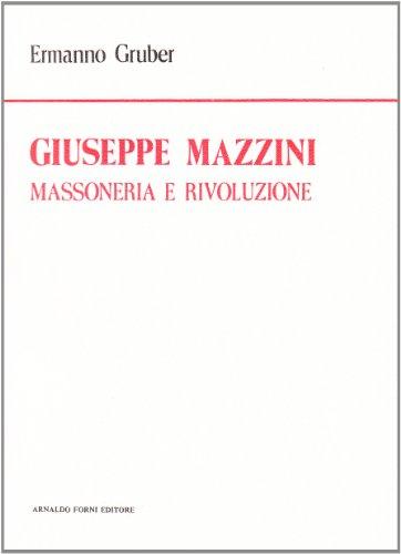 Giuseppe Mazzini. Massoneria e Rivoluzione. Studio Storico-Critico.: Mazzini, Giuseppe;Gruber, Ermanno