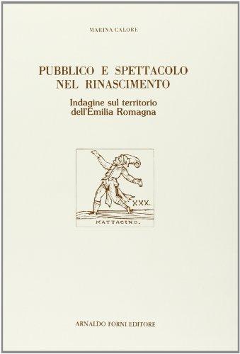 Pubblico e spettacolo nel Rinascimento. Indagine sul territorio dell Emilia Romagna: Marina Calore