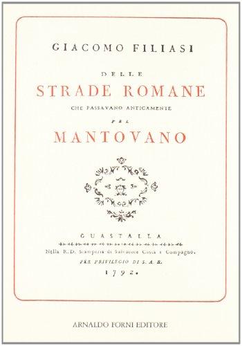 Delle strade romane che passavano anticamente pel Mantovano (rist. anast. 1792): Giacomo Filiasi