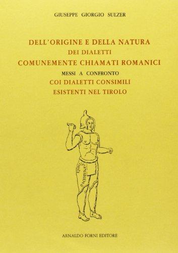 9788827125564: Dell'origine e della natura dei dialetti romanici a confronto coi dialetti esistenti nel Tirolo (rist. anast. 1855)