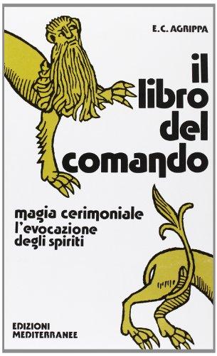 Il libro del Comando. Magia Cerimoniale. L'evocazione: Agrippa,Enrico Cornelio.