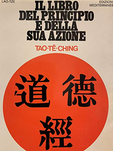 Il libro del principio e della sua azione. (Tao-Tè-ching).: Lao-Tze.