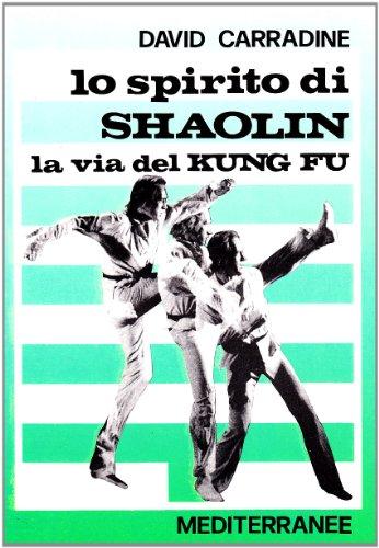 9788827201985: Lo spirito di Shaolin. La via del kung fu (Arti marziali)