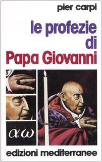 9788827205907: Le profezie di papa Giovanni. La storia dell'umanità dal 1935 al 2033
