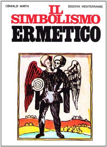 Il Simbolismo Ermetico Nei Suoi Rapporti Con: Wirth, Oswald
