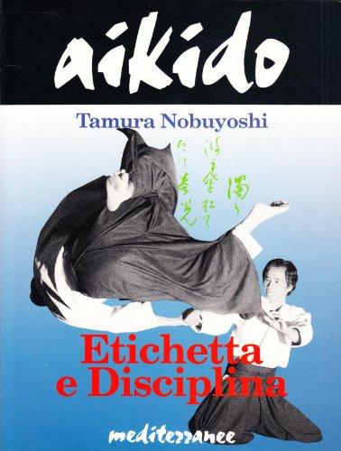 Aikido. Etichetta e Disciplina. Fondamenti della tradizione nella forma e nella pratica.: Nobuyoshi...