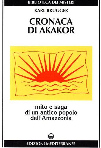Cronaca di Akakor. Mito e saga di un antico popolo dell'Amazzonia (9788827211366) by Karl. Brugger