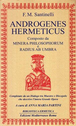 9788827212134: Androgenes hermeticus composto da Minera Philosophorum e Radius ab Umbra. Completato da un dialogo tra maestro e discepolo che descrive l'intera grande opera