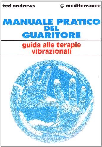 Manuale pratico del guaritore. Guida alle terapie vibrazionali (8827212213) by [???]