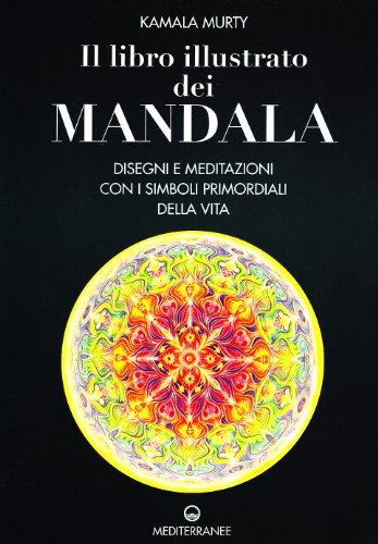9788827212417: Il libro illustrato dei mandala. Disegni e meditazioni con i simboli di vita primordiali