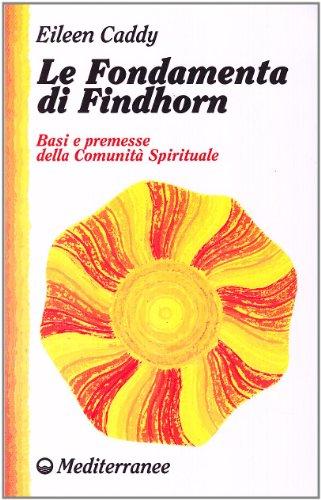 Le fondamenta di Findhorn. Basi e premesse della comunitÃ: spirituale (8827212973) by [???]