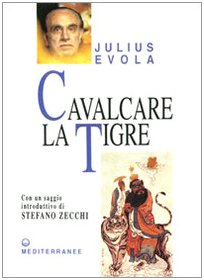 Cavalcare la tigre.: Evola,Julius.