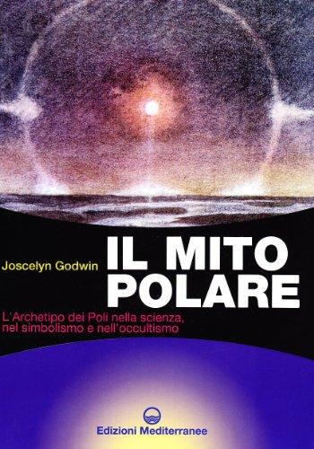 Il mito polare. L'archetipo dei poli nella scienza, nel simbolismo e nell'occultismo (8827214070) by Joscelyn. Godwin