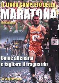 Il libro completo della maratona. Come allenarsi e tagliare il traguardo (9788827214626) by Jeff. Galloway