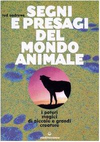 Segni e presagi del mondo animale. I poteri magici di piccole e grandi creature (8827215549) by Ted Andrews