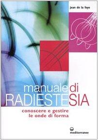 Manuale di radiestesia. Conoscere e gestire le onde di forma (8827217223) by Jean de La Foye