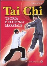 Tai Chi. Teoria e potenza marziale (8827217479) by Jwing-Ming Yang