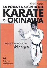 9788827218150: La potenza segreta del karate di Okinawa. Principi e tecniche delle origini (Arti marziali)