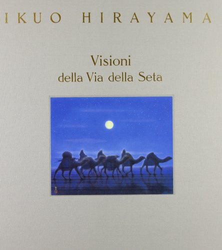 Ikuo Hirayama : visioni della via delle: Hirayama,Ikuo