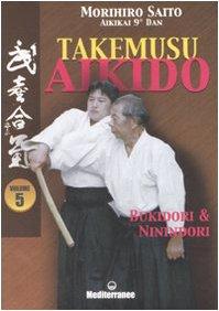 9788827219911: Takemusu aikido vol. 5 - Bukidori & Ninindori