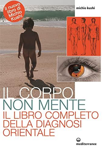 9788827220818: Il corpo non mente. Il libro completo della diagnosi orientale (L'altra medicina)
