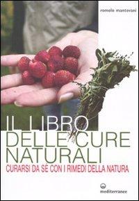 Il libro delle cure naturali. Curarsi da: Romolo Mantovani
