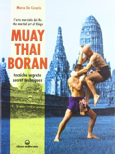 9788827222010: Muay Thai Boran. L'arte marziale dei re. Tecniche segrete. Ediz. italiana e inglese