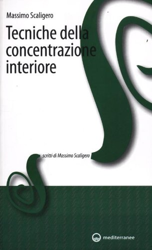 Tecniche di concentrazione interiore.: Scaligero,Massimo.