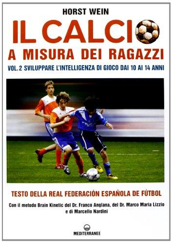 Il calcio a misura dei ragazzi. Testo della Real Federacion Española de futbol vol. 2 - Sviluppare l'intelligenza di gioco dai 10 ai 14 anni (8827222391) by Horst Wein