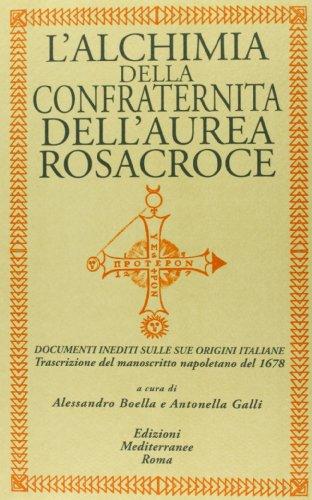 9788827222591: L'alchimia della confraternita dell'Aurea Rosacroce. Documenti inediti sulle sue origini italiane. Trascrizione del manoscritto napoletano del 1678