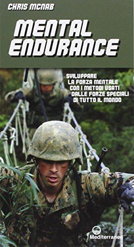 9788827224939: Mental endurance. Sviluppare la forza mentale con i metodi usati dalle forze speciali di tutto il mondo