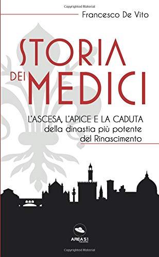 9788827405598: Storia dei Medici: L'ascesa, l'apice e la caduta della dinastia più potente del Rinascimento