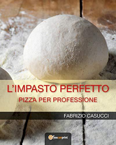 9788827849613: L'IMPASTO PERFETTO Pizza per professione