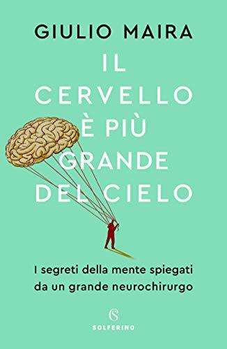 9788828202318: Il cervello è più grande del cielo. I segreti della mente spiegati da un grande neurochirurgo