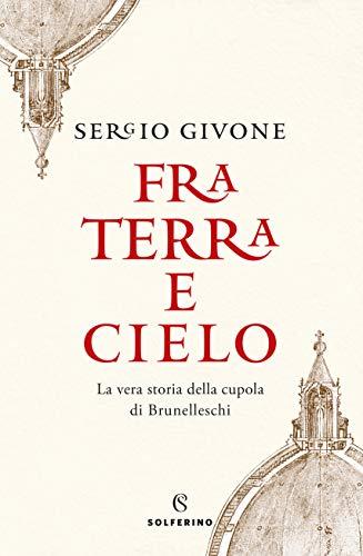 9788828203582: Fra terra e cielo. La vera storia della cupola di Brunelleschi